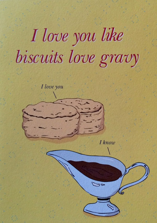 I love you like biscuits love gravy