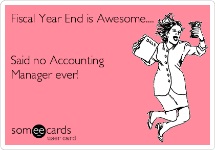 fiscal-year-end-is-awesome-said-no-accounting-manager-ever-1ad61