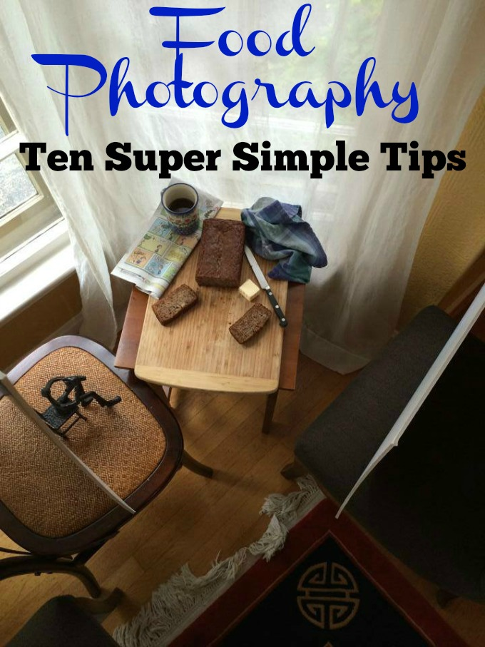 Food Photography Tips For Beginners: Ten Super Simple Food Photography Tips For Beginners